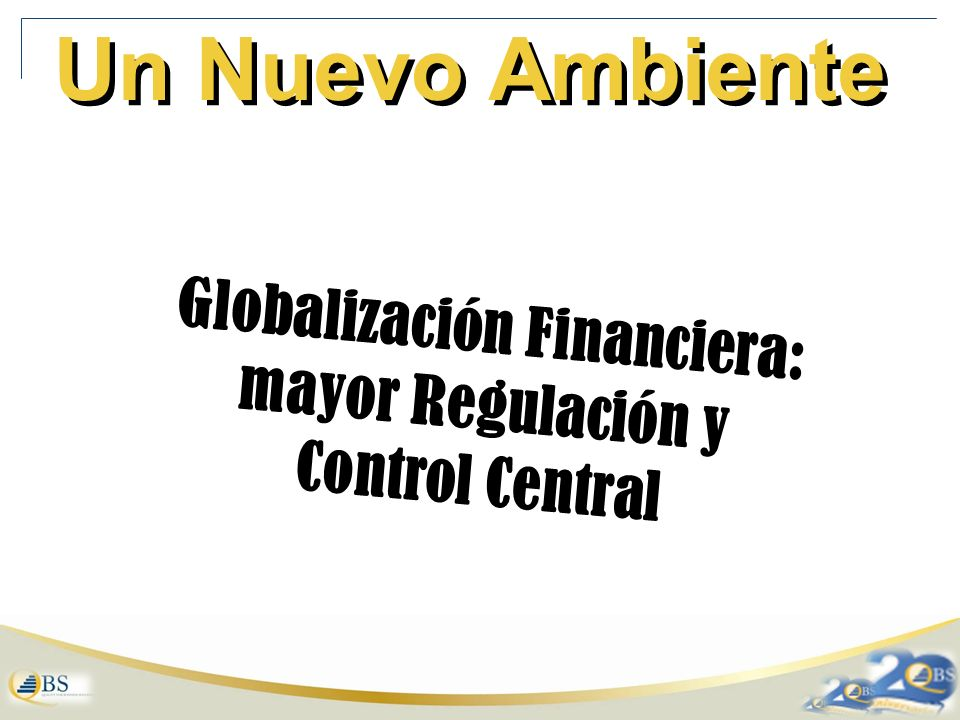 Un Nuevo Ambiente Globalización Financiera: mayor Regulación y Control Central