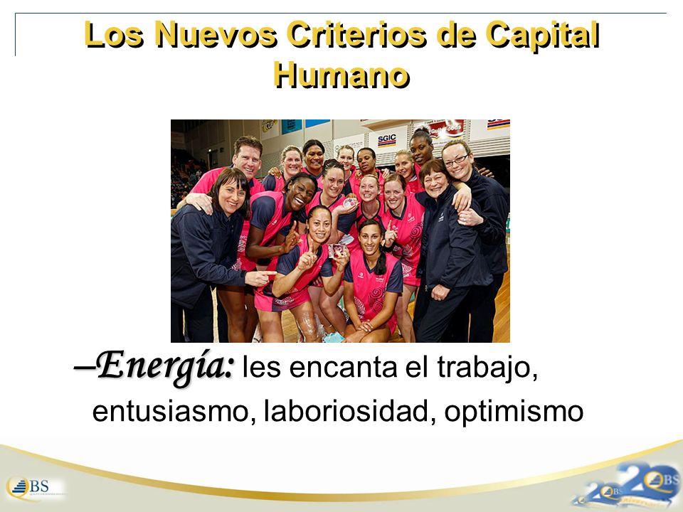 Los Nuevos Criterios de Capital Humano –Energía: –Energía: les encanta el trabajo, entusiasmo, laboriosidad, optimismo