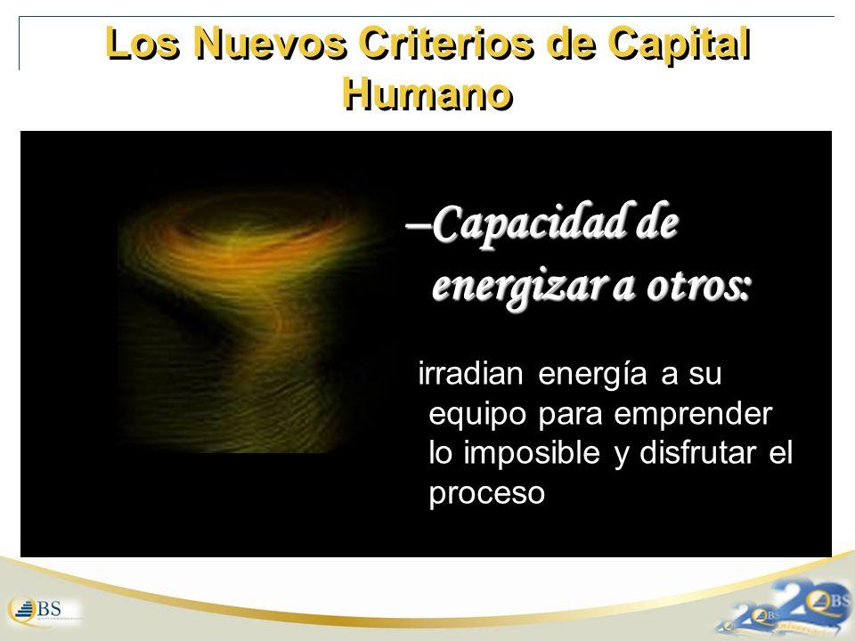 Los Nuevos Criterios de Capital Humano –Capacidad de energizar a otros: irradian energía a su equipo para emprender lo imposible y disfrutar el proceso