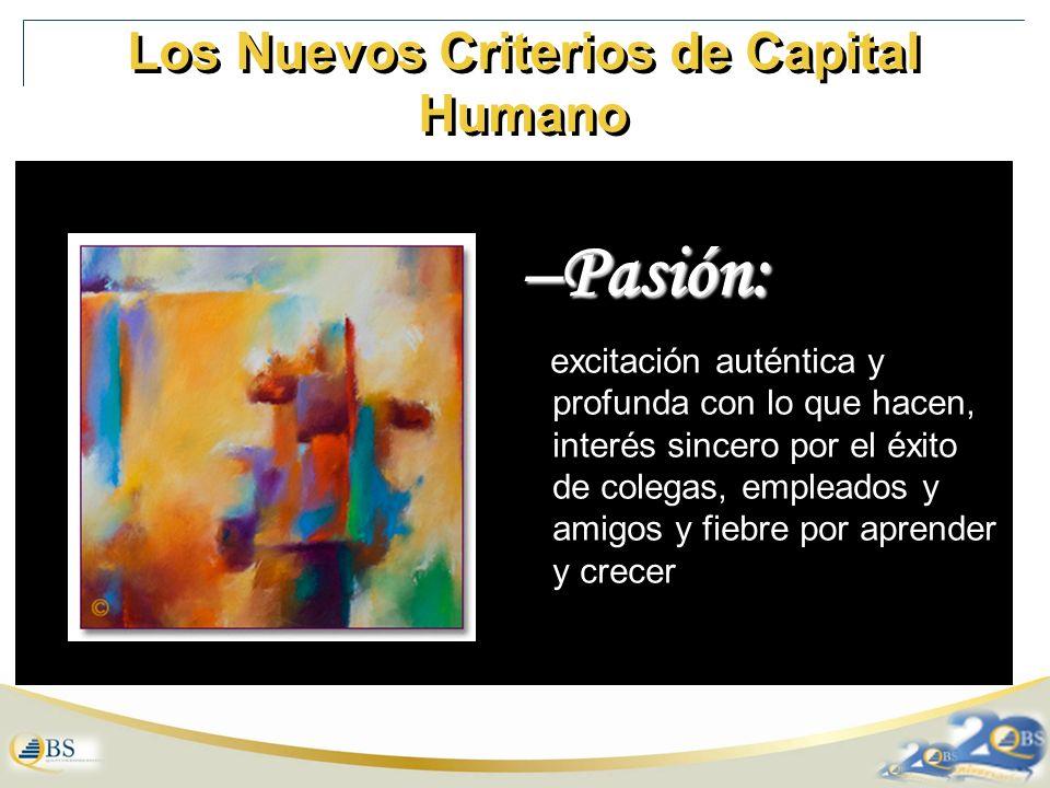 Los Nuevos Criterios de Capital Humano –Pasión: excitación auténtica y profunda con lo que hacen, interés sincero por el éxito de colegas, empleados y amigos y fiebre por aprender y crecer