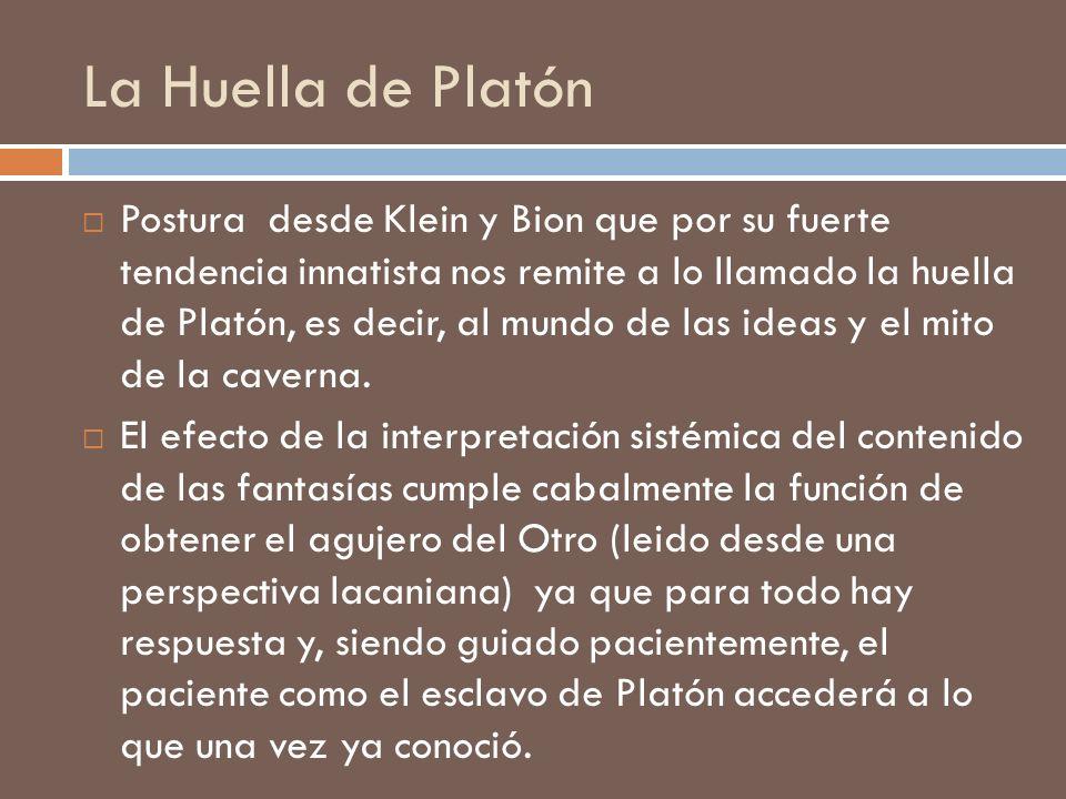 La Huella de Platón Postura desde Klein y Bion que por su fuerte tendencia innatista nos remite a lo llamado la huella de Platón, es decir, al mundo d