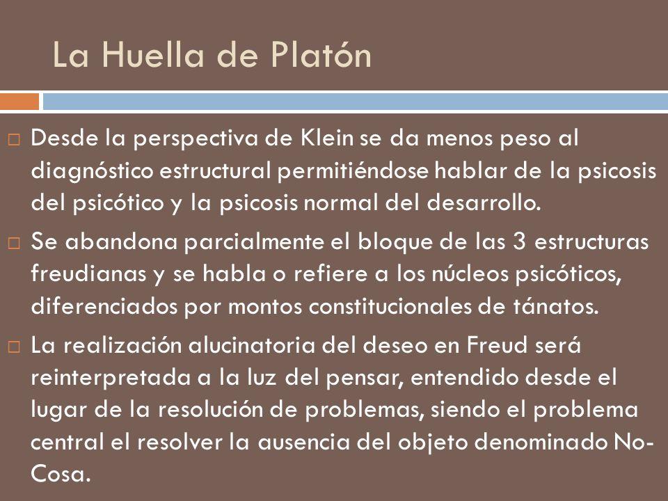 La Huella de Platón Desde la perspectiva de Klein se da menos peso al diagnóstico estructural permitiéndose hablar de la psicosis del psicótico y la p