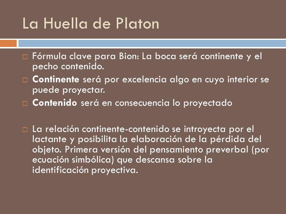 La Huella de Platon Fórmula clave para Bion: La boca será continente y el pecho contenido. Continente será por excelencia algo en cuyo interior se pue