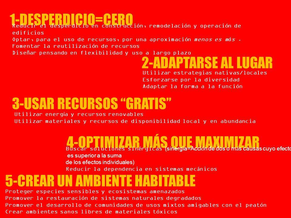 1-DESPERDICIO=CERO 2-ADAPTARSE AL LUGAR 3-USAR RECURSOS GRATIS 4-OPTIMIZAR MÁS QUE MAXIMIZAR 5-CREAR UN AMBIENTE HABITABLE Reducir el desperdicio en construcci ó n, remodelaci ó n y operaci ó n de edificios Optar, para el uso de recursos, por una aproximaci ó n menos es m á s.