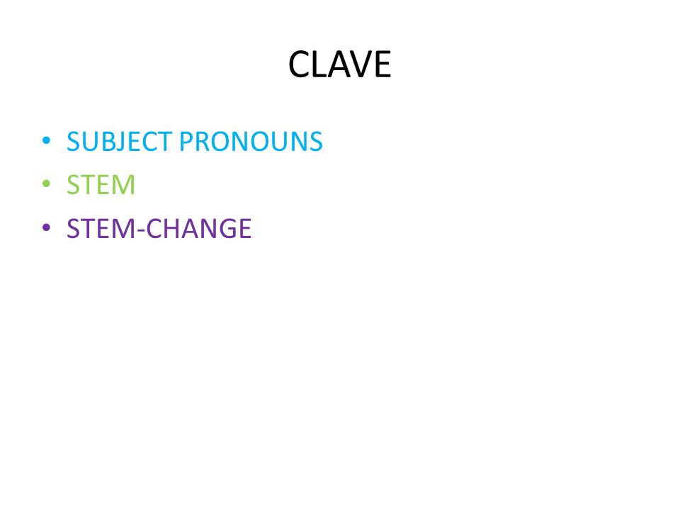 CLAVE SUBJECT PRONOUNS STEM STEM-CHANGE
