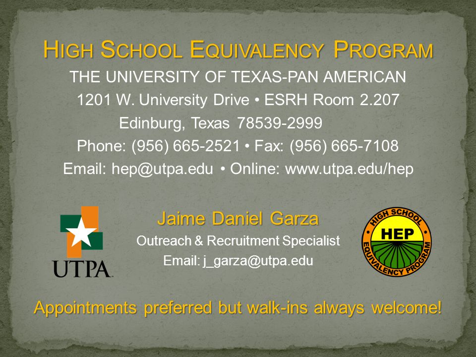 H IGH S CHOOL E QUIVALENCY P ROGRAM THE UNIVERSITY OF TEXAS-PAN AMERICAN 1201 W. University Drive ESRH Room 2.207 Edinburg, Texas 78539-2999 Phone: (9