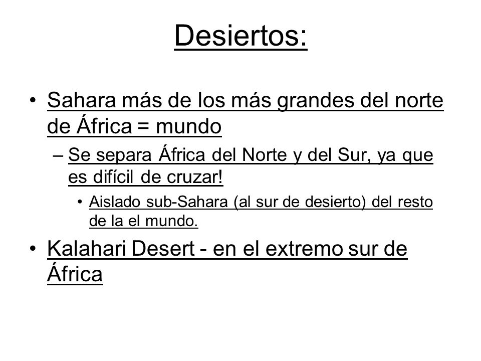 Desiertos: Sahara más de los más grandes del norte de África = mundo –Se separa África del Norte y del Sur, ya que es difícil de cruzar.