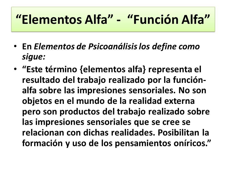 Elementos Alfa - Función Alfa En Elementos de Psicoanálisis los define como sigue: Este término {elementos alfa} representa el resultado del trabajo realizado por la función- alfa sobre las impresiones sensoriales.