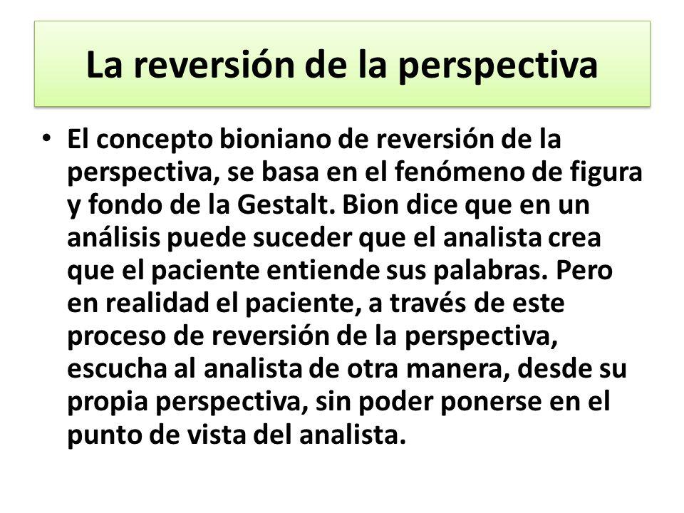 La reversión de la perspectiva El concepto bioniano de reversión de la perspectiva, se basa en el fenómeno de figura y fondo de la Gestalt.