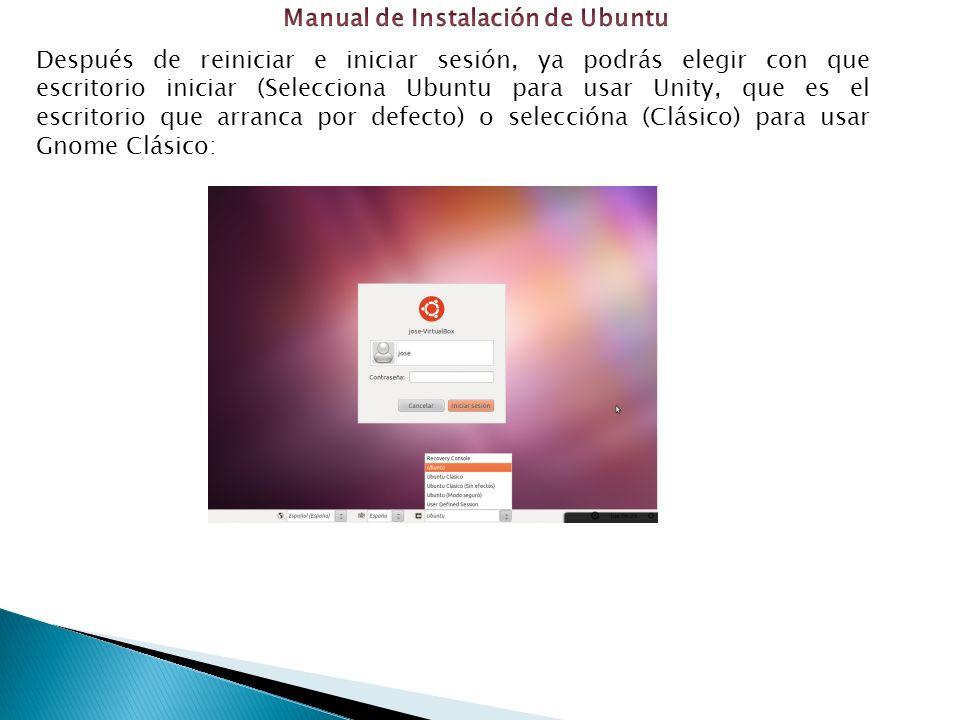 Después de reiniciar e iniciar sesión, ya podrás elegir con que escritorio iniciar (Selecciona Ubuntu para usar Unity, que es el escritorio que arranca por defecto) o seleccióna (Clásico) para usar Gnome Clásico: