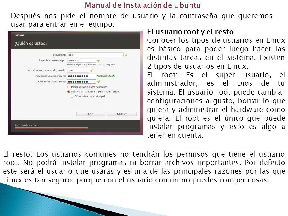 Después nos pide el nombre de usuario y la contraseña que queremos usar para entrar en el equipo: El resto: Los usuarios comunes no tendrán los permisos que tiene el usuario root.