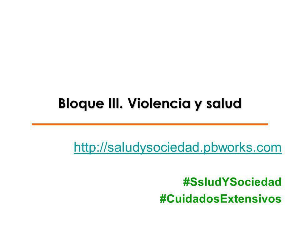 Bloque III. Violencia y salud http://saludysociedad.pbworks.com #SsludYSociedad #CuidadosExtensivos