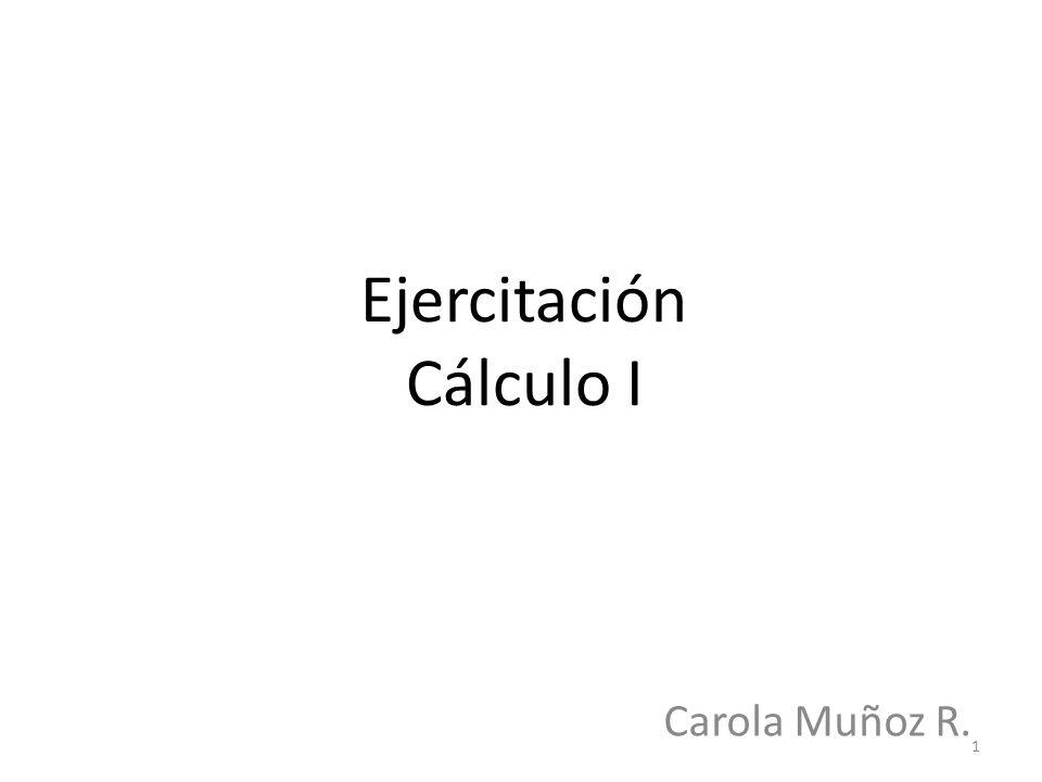 Ejercitación Cálculo I Carola Muñoz R. 1