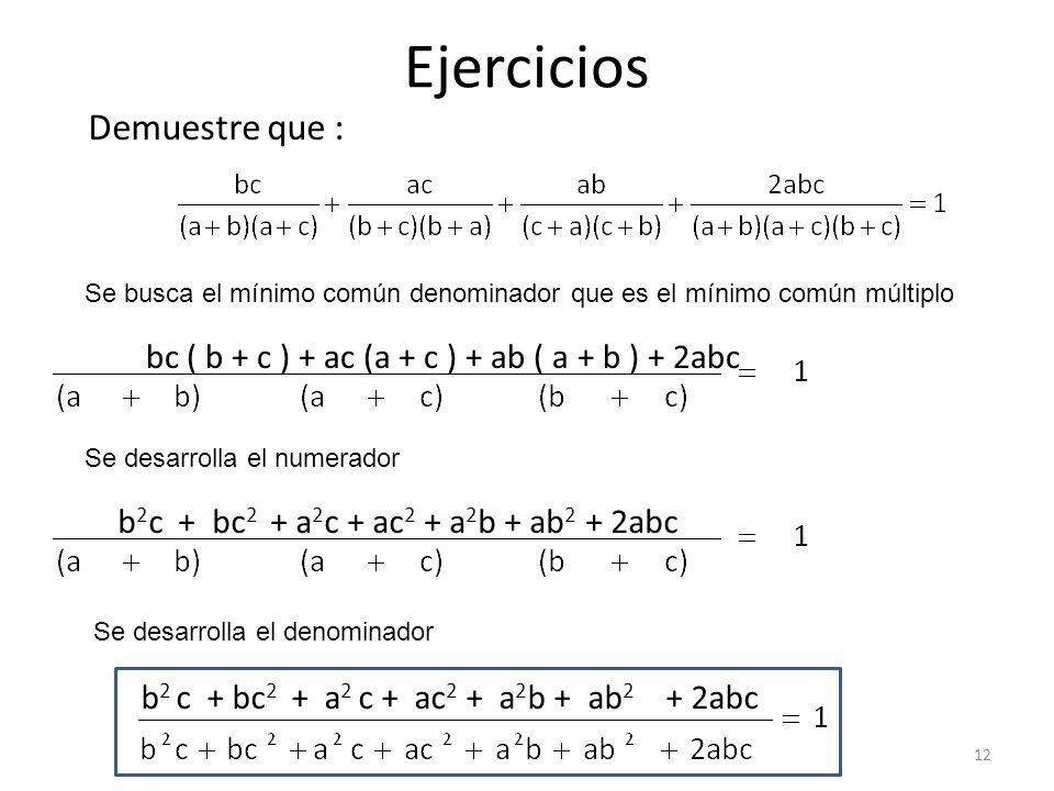 Ejercicios Demuestre que : Se busca el mínimo común denominador que es el mínimo común múltiplo bc ( b + c ) + ac (a + c ) + ab ( a + b ) + 2abc Se de