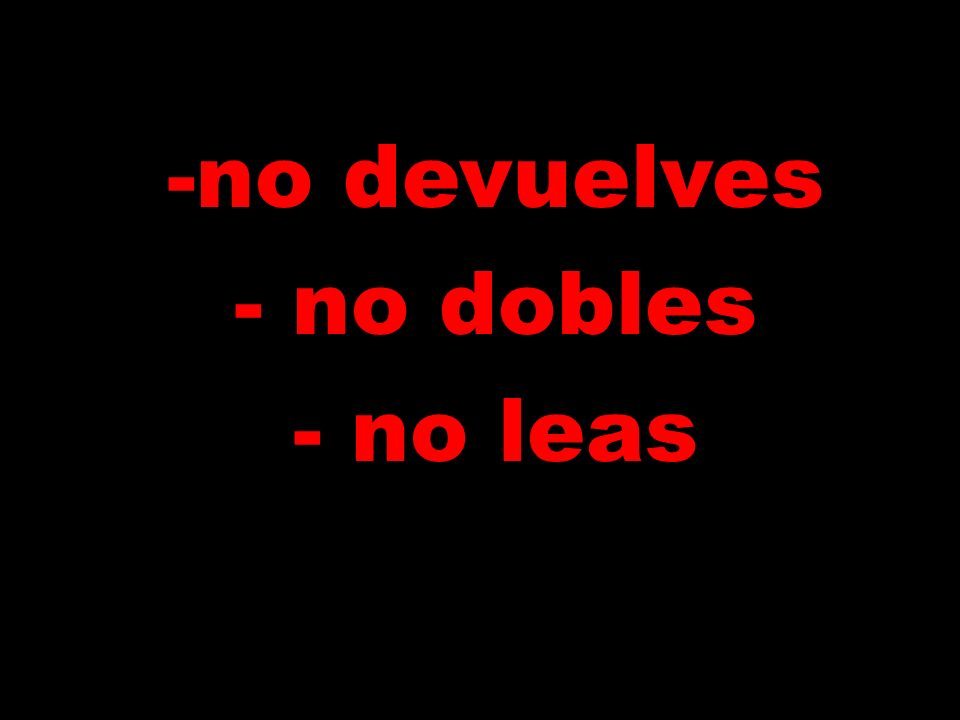 -no devuelves - no dobles - no leas