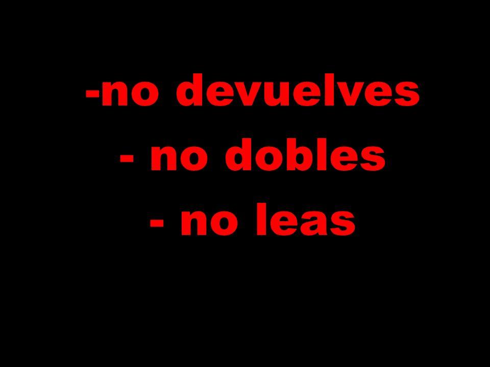 -no devuelves - no dobles - no leas