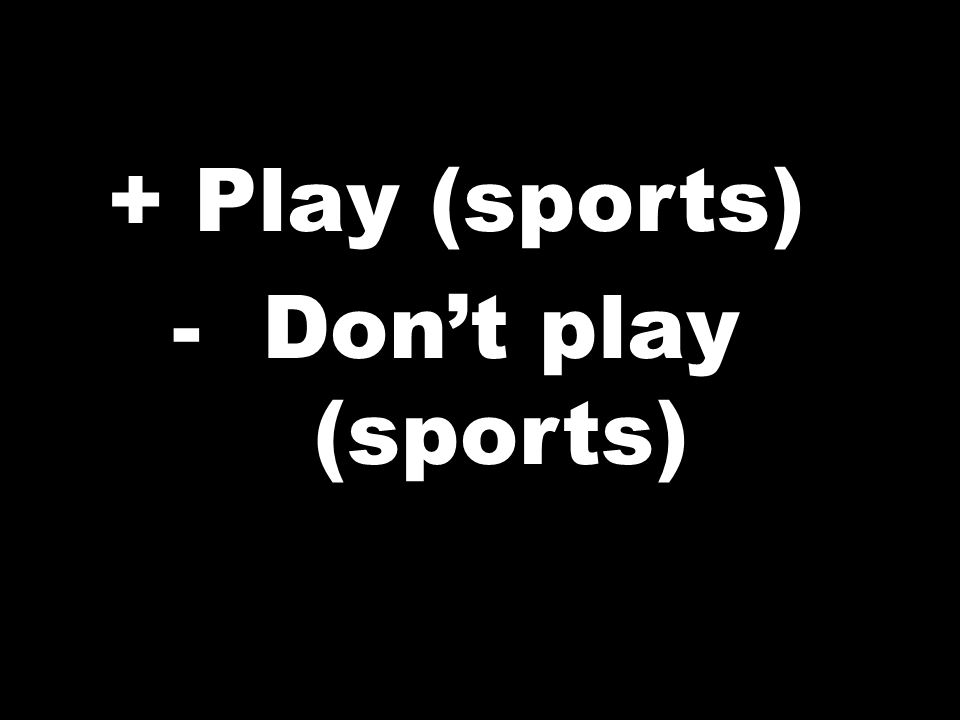 + Play (sports) -Dont play (sports)