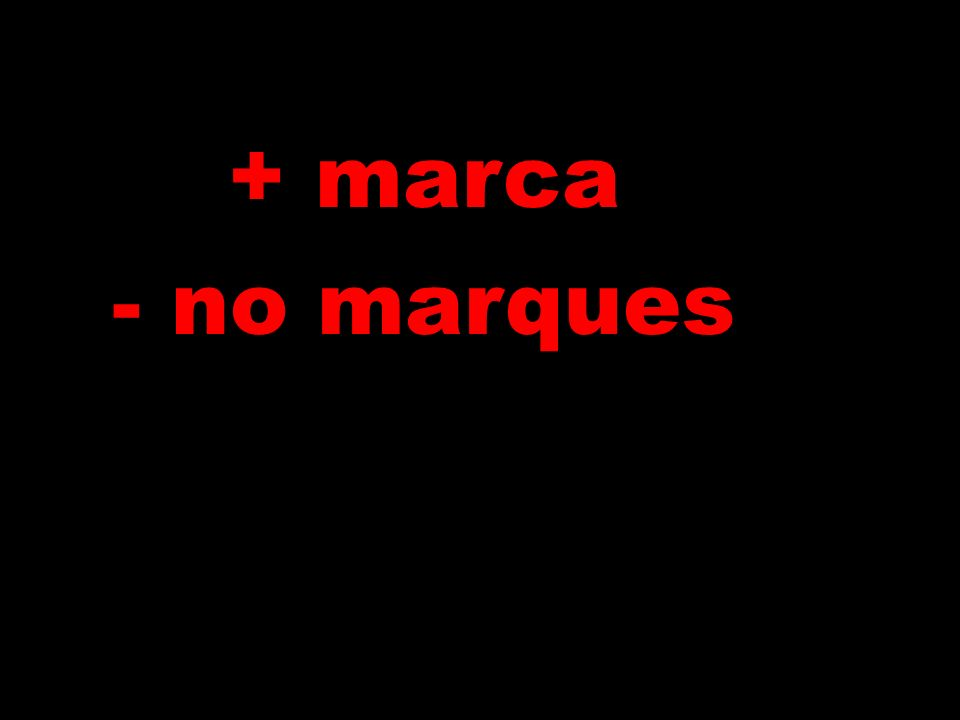 + marca - no marques