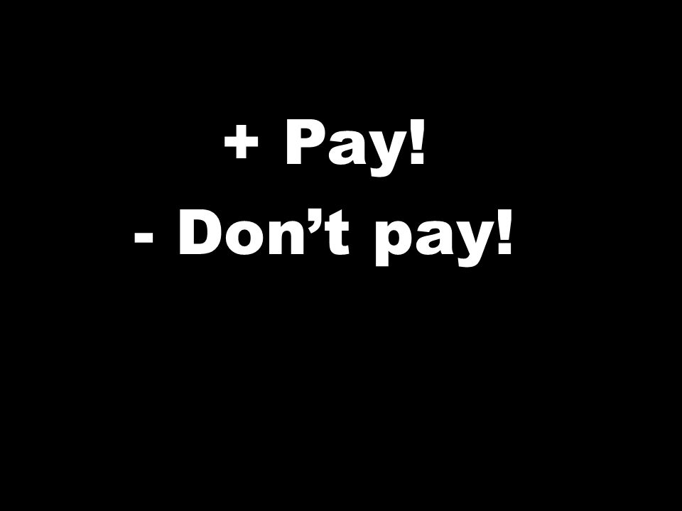 + Pay! - Dont pay!