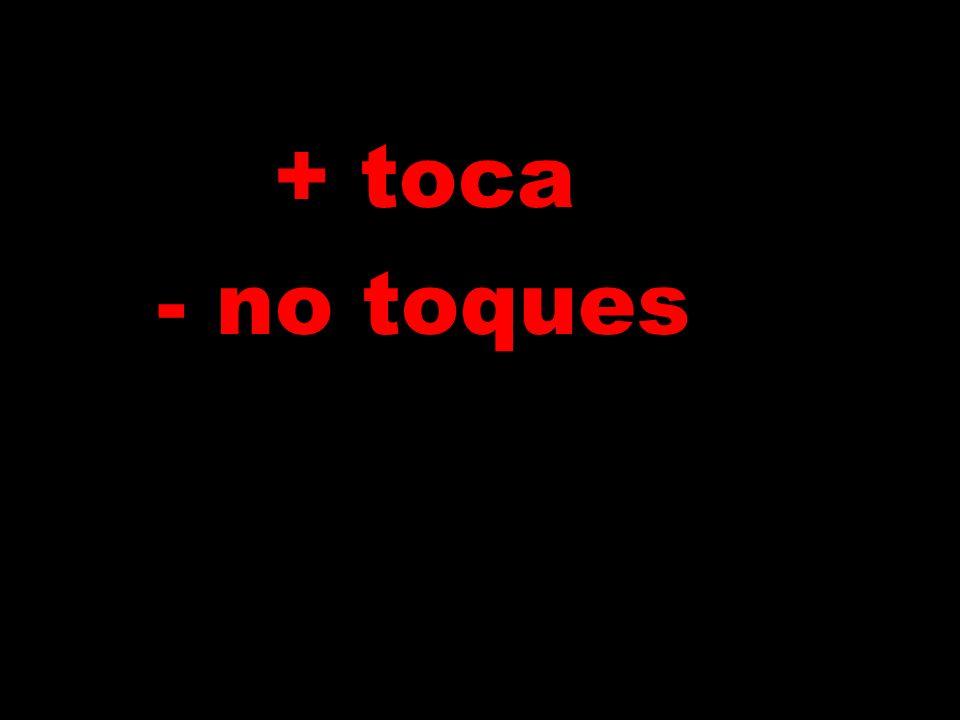 + toca - no toques