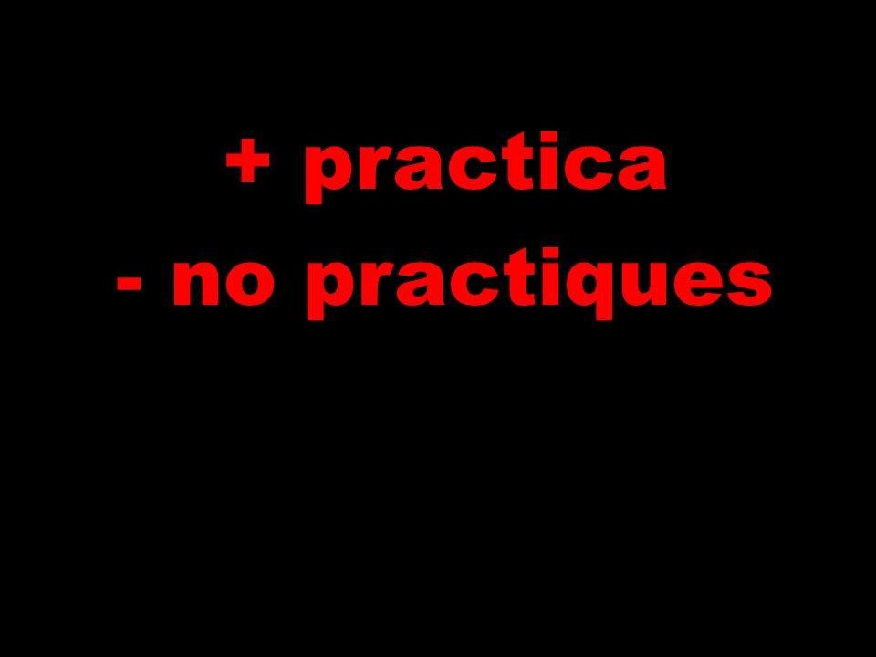 + practica - no practiques