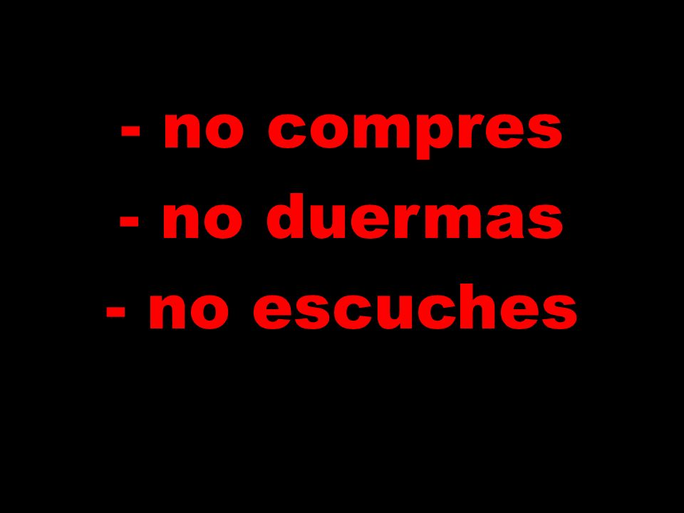 - no compres - no duermas - no escuches