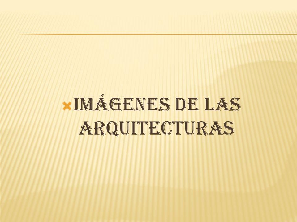 IMÁGENES DE LAS ARQUITECTURAS