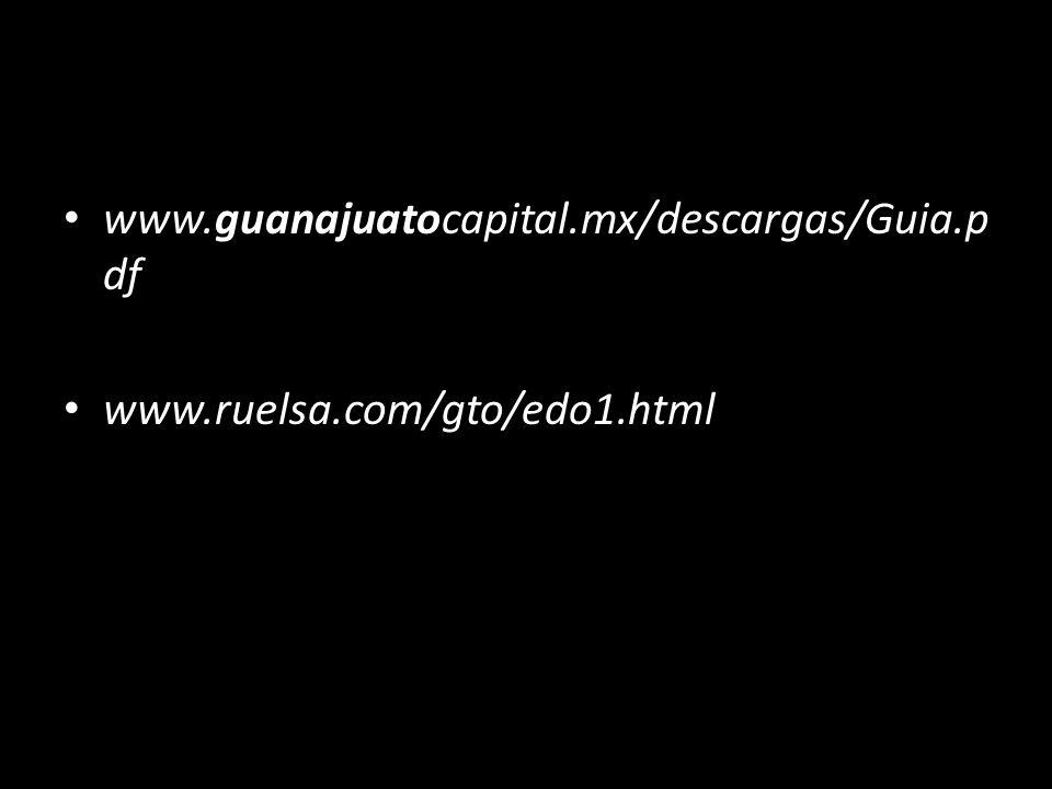 www.guanajuatocapital.mx/descargas/Guia.p df www.ruelsa.com/gto/edo1.html