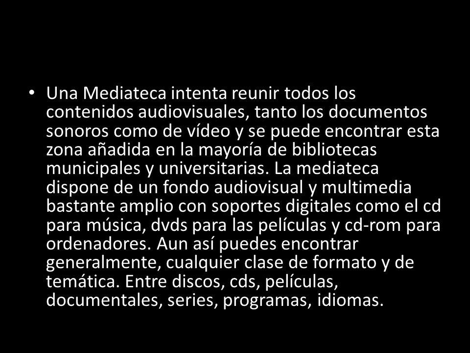 Una Mediateca intenta reunir todos los contenidos audiovisuales, tanto los documentos sonoros como de vídeo y se puede encontrar esta zona añadida en