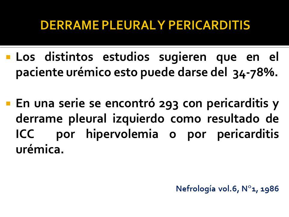 Los distintos estudios sugieren que en el paciente urémico esto puede darse del 34-78%. En una serie se encontró 293 con pericarditis y derrame pleura