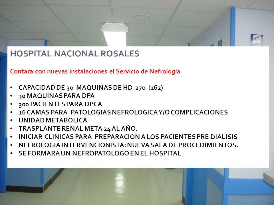 HOSPITAL NACIONAL ROSALES Contara con nuevas instalaciones el Servicio de Nefrología CAPACIDAD DE 30 MAQUINAS DE HD 270 (162) 30 MAQUINAS PARA DPA 300