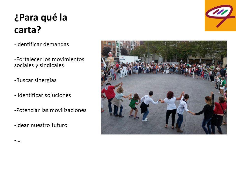 ¿Para qué la carta? -Identificar demandas -Fortalecer los movimientos sociales y sindicales -Buscar sinergias - Identificar soluciones -Potenciar las