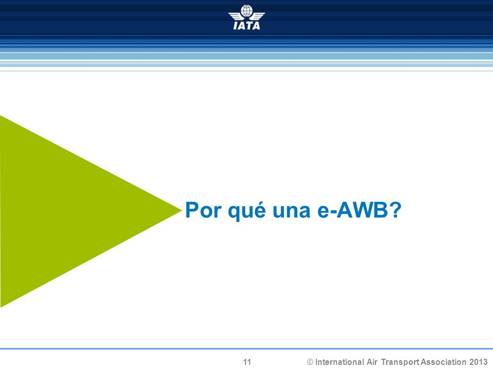 11 © International Air Transport Association 2013 Por qué una e-AWB?