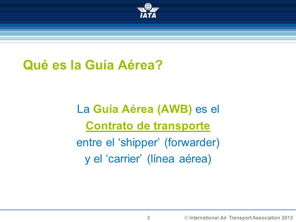 © International Air Transport Association 2013 3 Qué es la Guía Aérea.