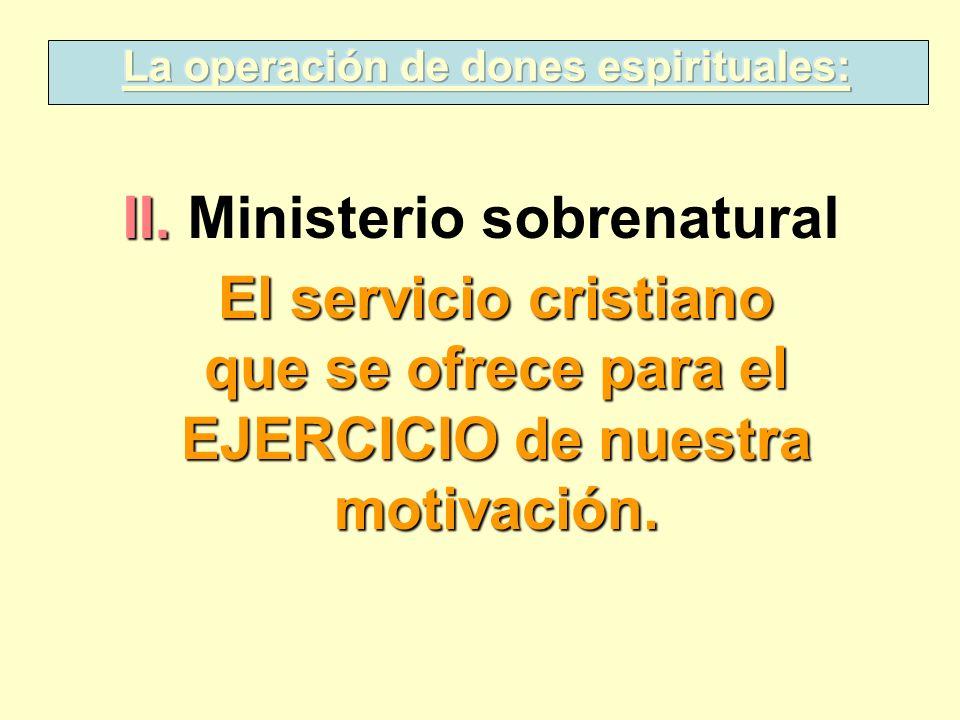 II. II. Ministerio sobrenatural El servicio cristiano que se ofrece para el EJERCICIO de nuestra motivación.