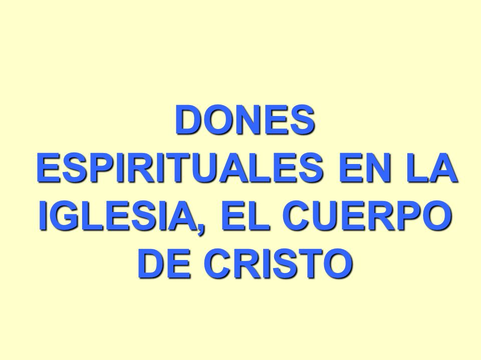 DONES ESPIRITUALES EN LA IGLESIA, EL CUERPO DE CRISTO