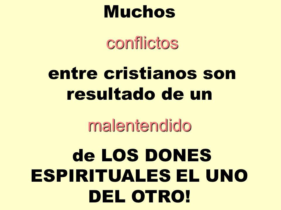 Muchos c cc conflictos entre cristianos son resultado de un malentendido de LOS DONES ESPIRITUALES EL UNO DEL OTRO!