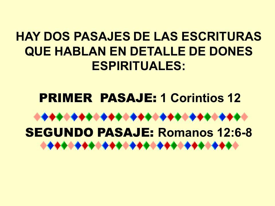 HAY DOS PASAJES DE LAS ESCRITURAS QUE HABLAN EN DETALLE DE DONES ESPIRITUALES: SEGUNDO PASAJE: Romanos 12:6-8 PRIMER PASAJE: 1 Corintios 12