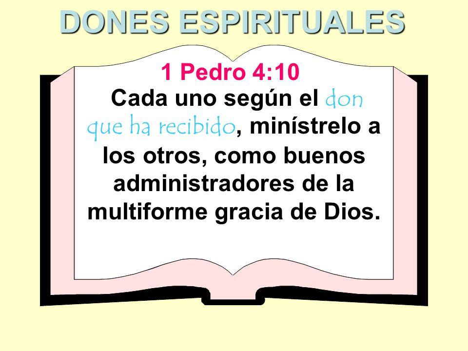 Cada uno según el don que ha recibido, minístrelo a los otros, como buenos administradores de la multiforme gracia de Dios. DONES ESPIRITUALES 1 Pedro