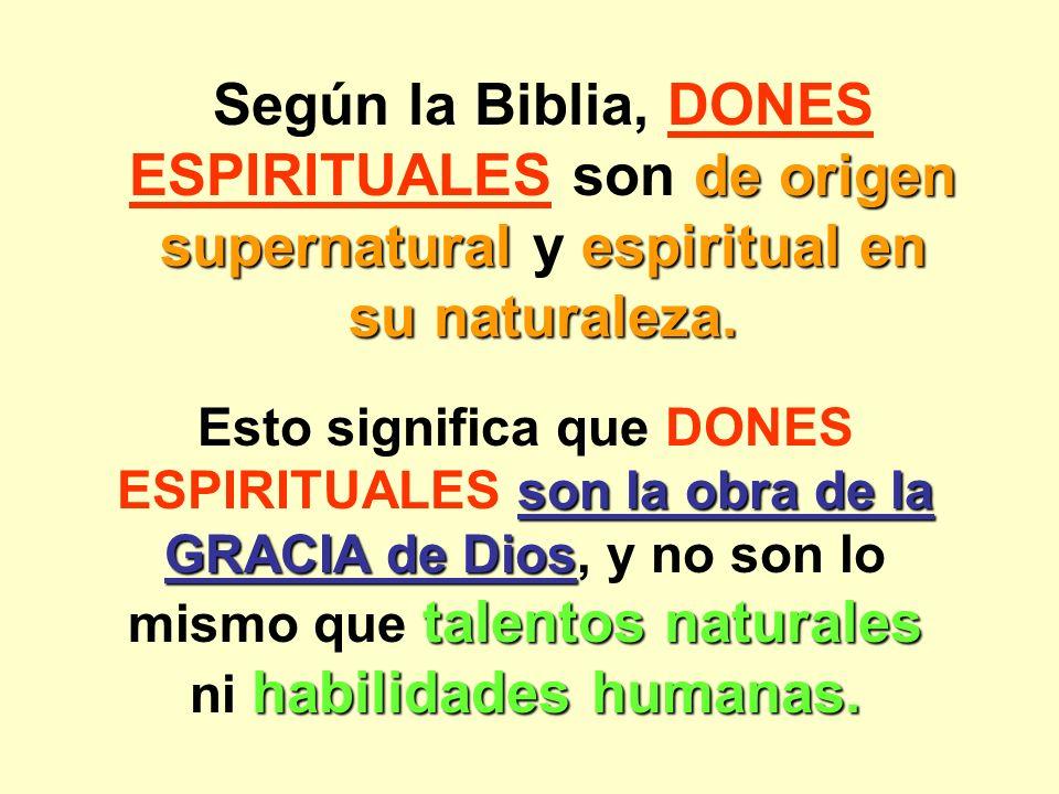 Según la Biblia, DONES ESPIRITUALES son de origen supernatural y espiritual en su naturaleza. Esto significa que DONES ESPIRITUALES son la obra de la