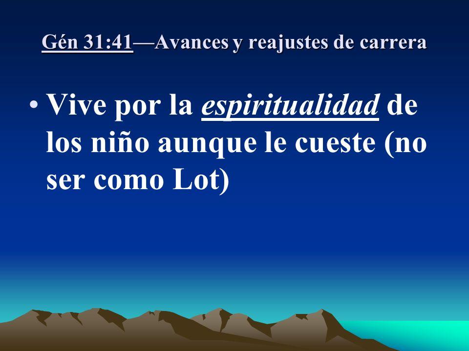 Gén 31:41Avances y reajustes de carrera Vive por la espiritualidad de los niño aunque le cueste (no ser como Lot)