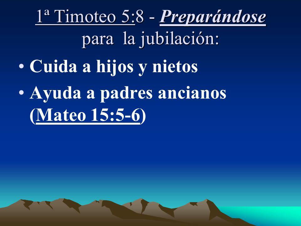 1ª Timoteo 5:8 - Preparándose para la jubilación: Cuida a hijos y nietos Ayuda a padres ancianos (Mateo 15:5-6)