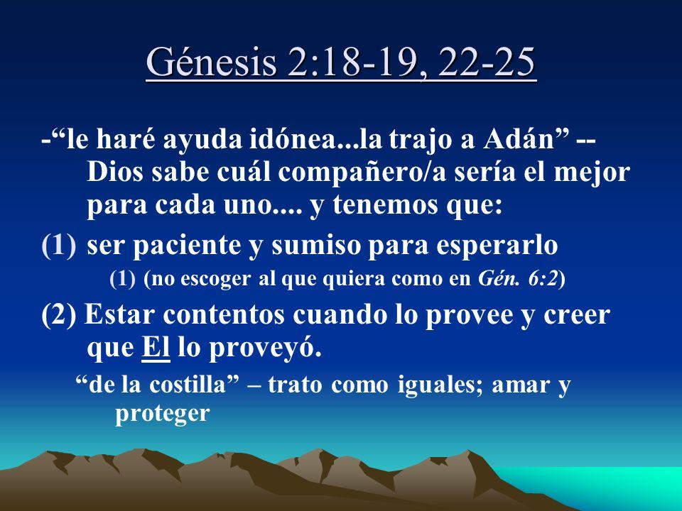 Génesis 2:18-19, 22-25 -le haré ayuda idónea...la trajo a Adán -- Dios sabe cuál compañero/a sería el mejor para cada uno.... y tenemos que: (1)ser pa