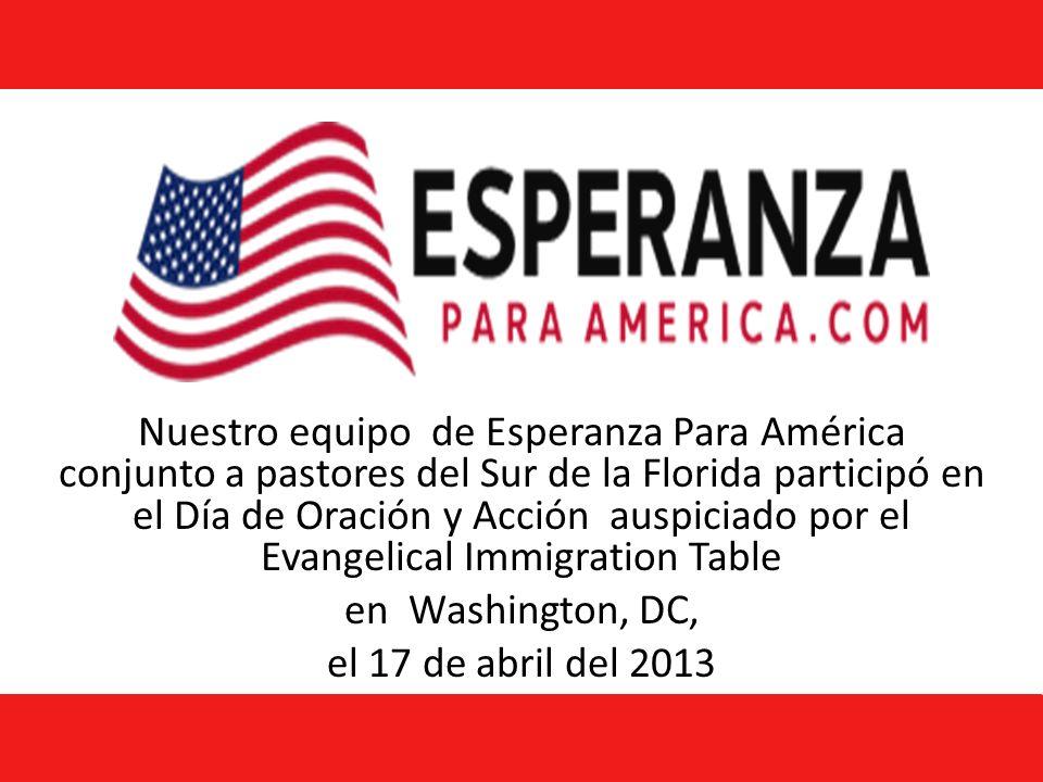 Nuestro equipo de Esperanza Para América conjunto a pastores del Sur de la Florida participó en el Día de Oración y Acción auspiciado por el Evangelical Immigration Table en Washington, DC, el 17 de abril del 2013