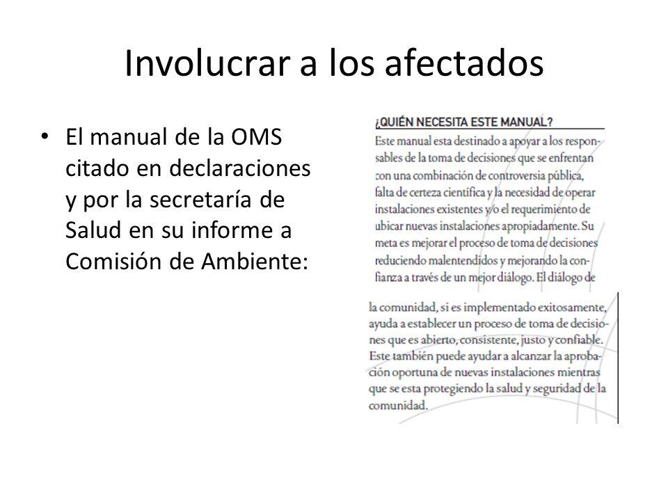 Involucrar a los afectados El manual de la OMS citado en declaraciones y por la secretaría de Salud en su informe a Comisión de Ambiente: