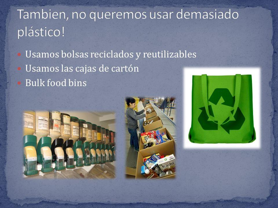 Usamos bolsas reciclados y reutilizables Usamos las cajas de cartón Bulk food bins