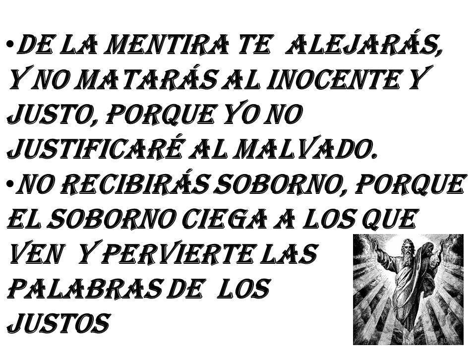 De la mentira te alejarás, y no matarás al inocente y justo, porque yo no justificaré al malvado.