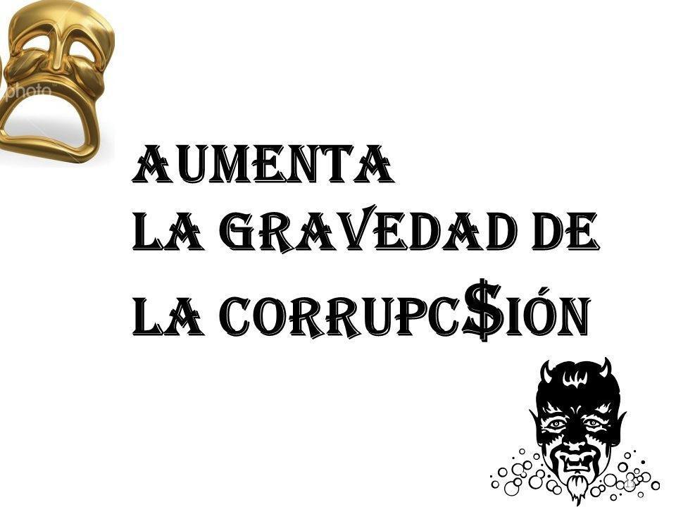 Aumenta la Gravedad de la Corrupc $ ión 11
