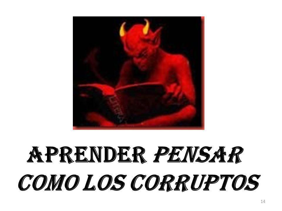 Aprender pensar como los corruptos 14