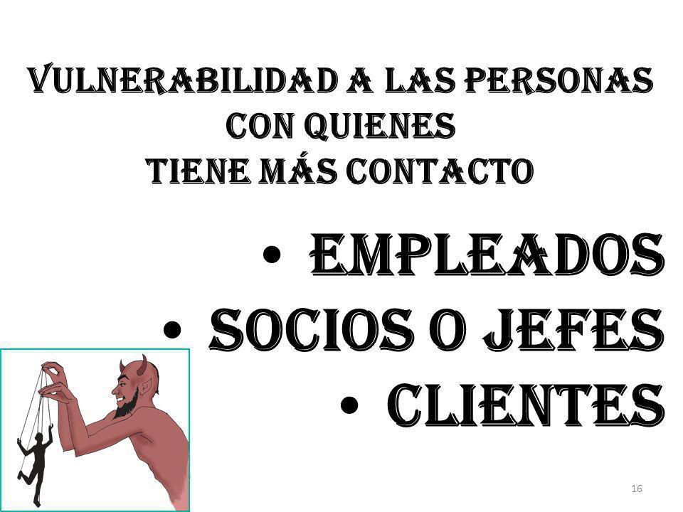 vulnerabilidad a las personas con quienes tiene más contacto empleados socios o jefes clientes 16